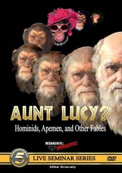 Aunt Lucy? Hominids, Apemen, and Other Fables DVD By Mike Snavely, Mission Imperative 9780971455269