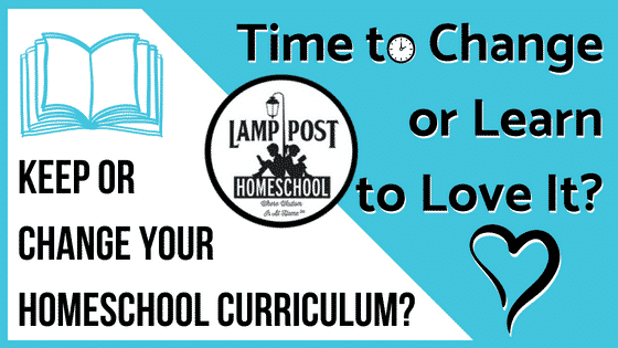 10 Reasons to Keep or Change Your Homeschool Curriculum